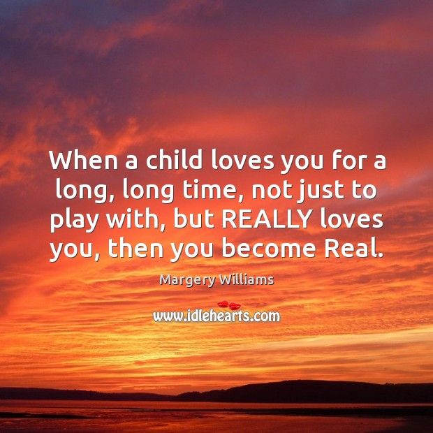 Image, When a child loves you for a long, long time, not just