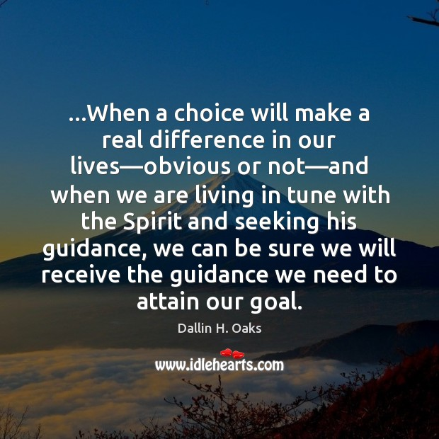 …When a choice will make a real difference in our lives—obvious Dallin H. Oaks Picture Quote