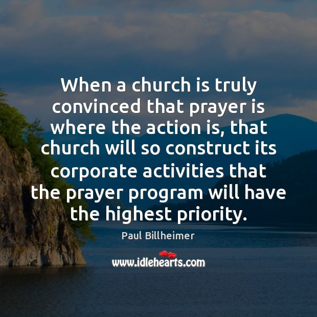 When a church is truly convinced that prayer is where the action Image
