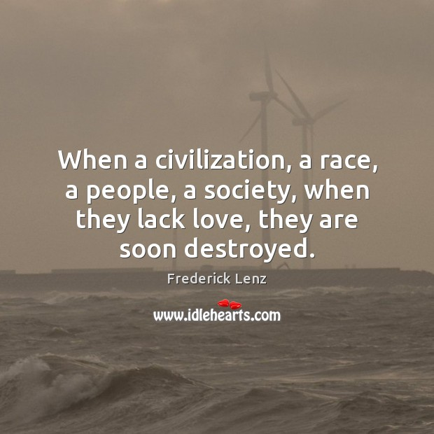 When a civilization, a race, a people, a society, when they lack Image