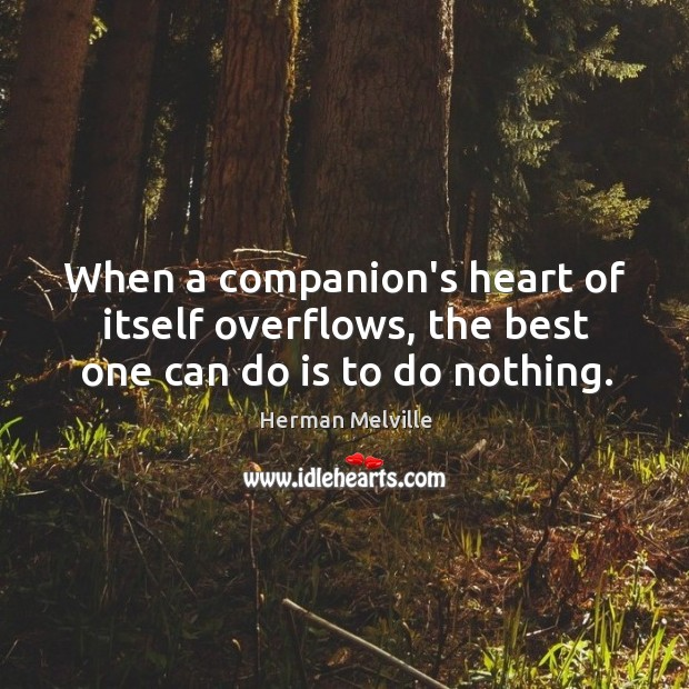 When a companion's heart of itself overflows, the best one can do is to do nothing. Image