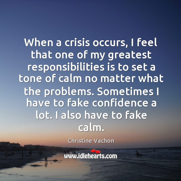 When a crisis occurs, I feel that one of my greatest responsibilities Image