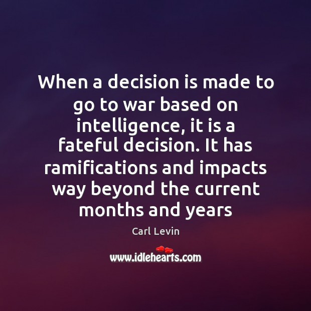 Image, When a decision is made to go to war based on intelligence,