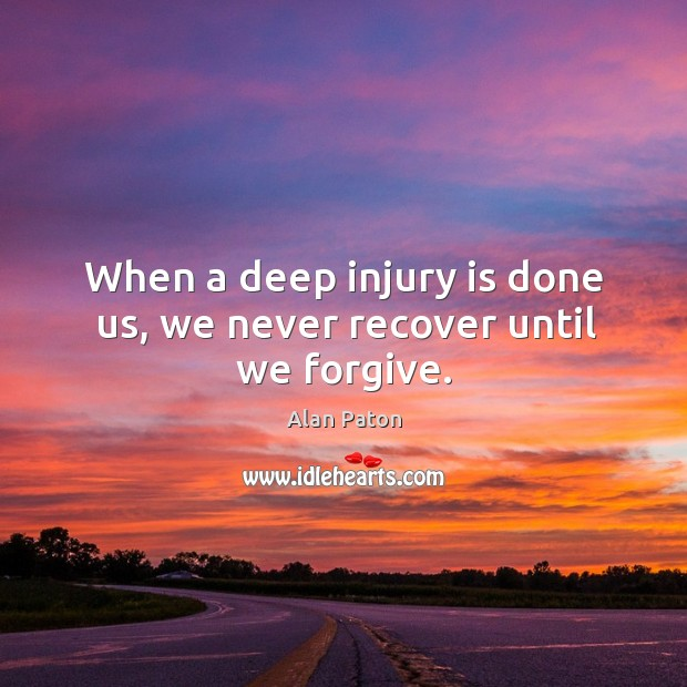 When a deep injury is done us, we never recover until we forgive. Image