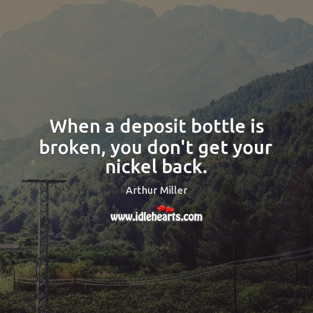Image, When a deposit bottle is broken, you don't get your nickel back.