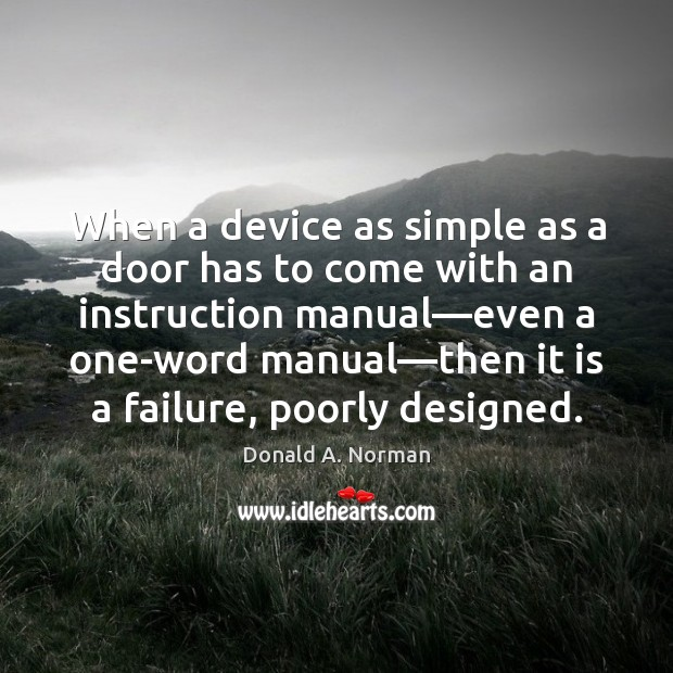 When a device as simple as a door has to come with Donald A. Norman Picture Quote