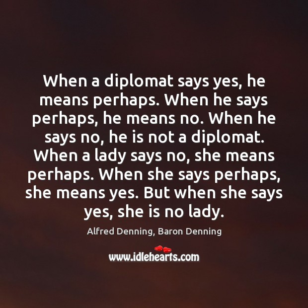Image, When a diplomat says yes, he means perhaps. When he says perhaps,