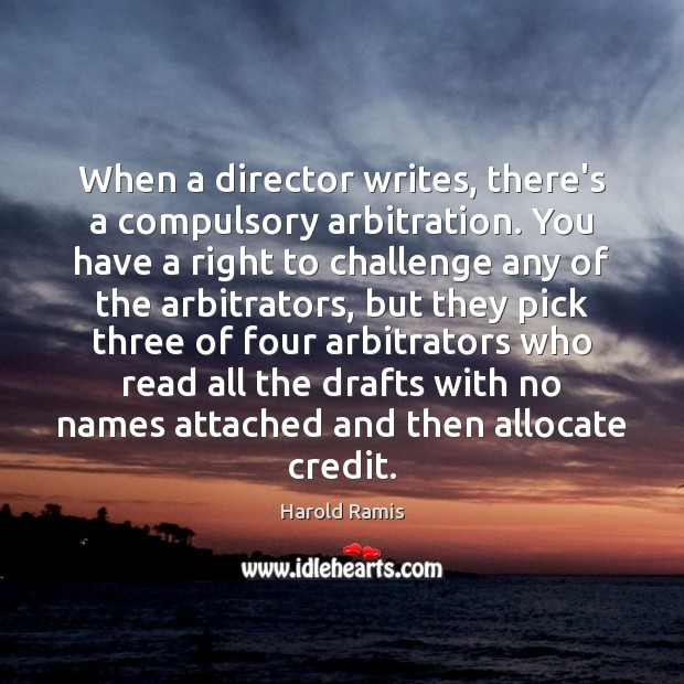 Image, When a director writes, there's a compulsory arbitration. You have a right