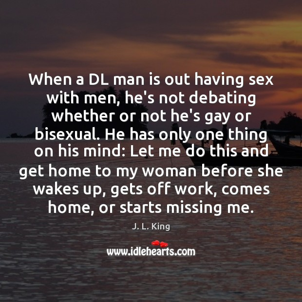 When a DL man is out having sex with men, he's not Image