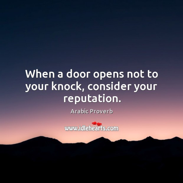 Image, When a door opens not to your knock, consider your reputation.