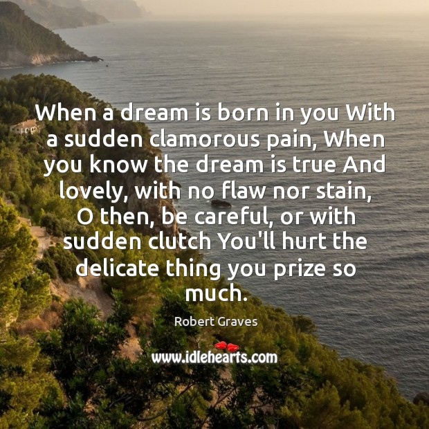 When a dream is born in you With a sudden clamorous pain, Image