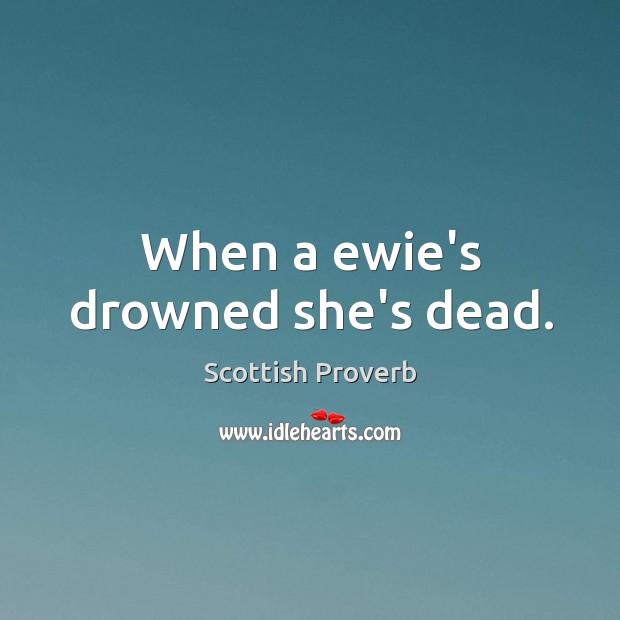 Image, When a ewie's drowned she's dead.