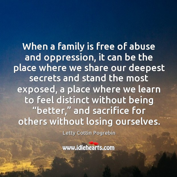 Image, When a family is free of abuse and oppression, it can be the place where we share.