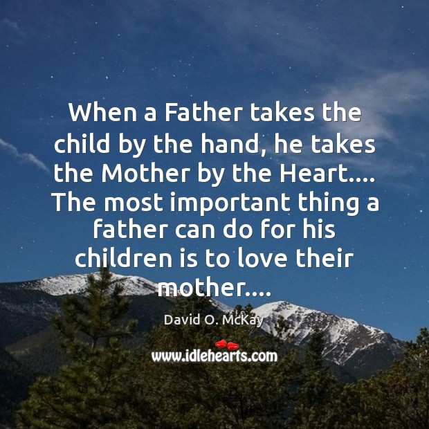 When a Father takes the child by the hand, he takes the David O. McKay Picture Quote