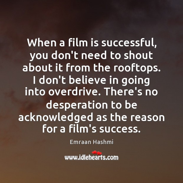 When a film is successful, you don't need to shout about it Image