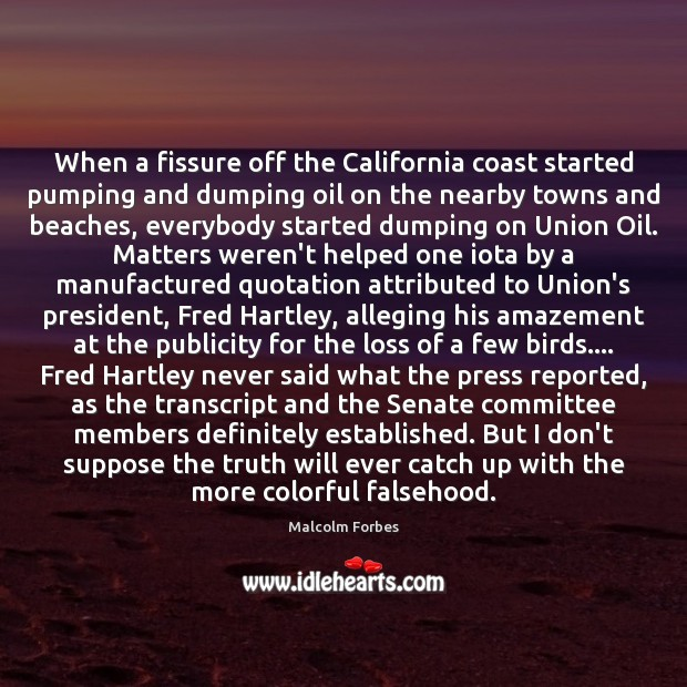 When a fissure off the California coast started pumping and dumping oil Malcolm Forbes Picture Quote