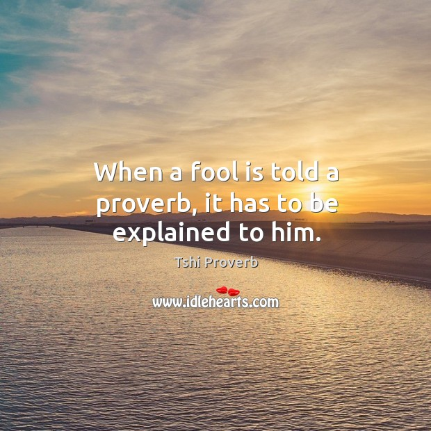 Image, When a fool is told a proverb, it has to be explained to him.