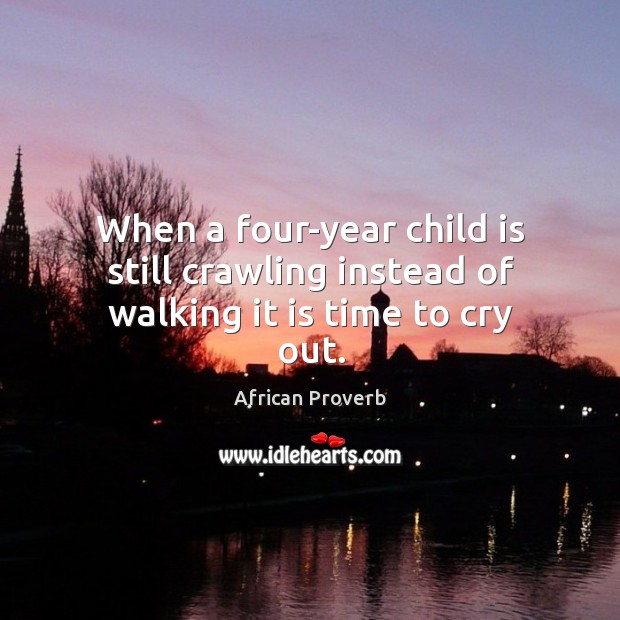 Image, When a four-year child is still crawling instead of walking it is time to cry out.