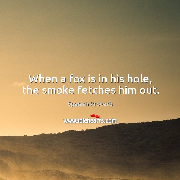 Image, When a fox is in his hole, the smoke fetches him out.