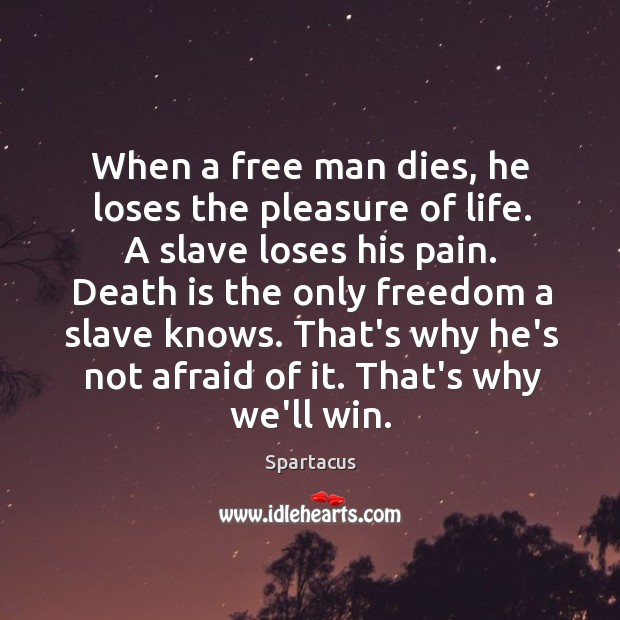 When a free man dies, he loses the pleasure of life. A Image