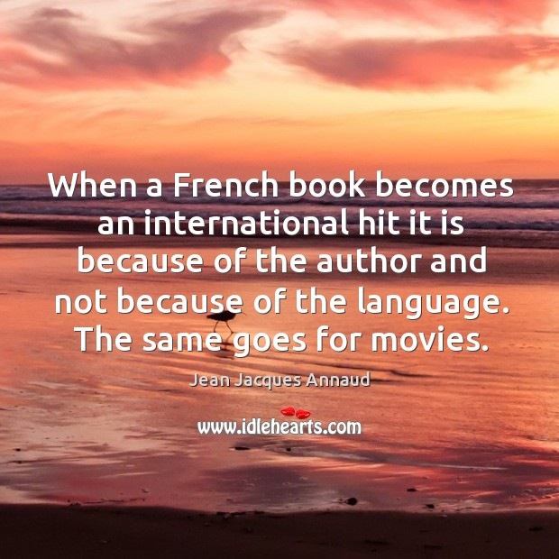 When a french book becomes an international hit it is because of the author and not because of the language. Image