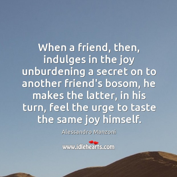 Image, When a friend, then, indulges in the joy unburdening a secret on