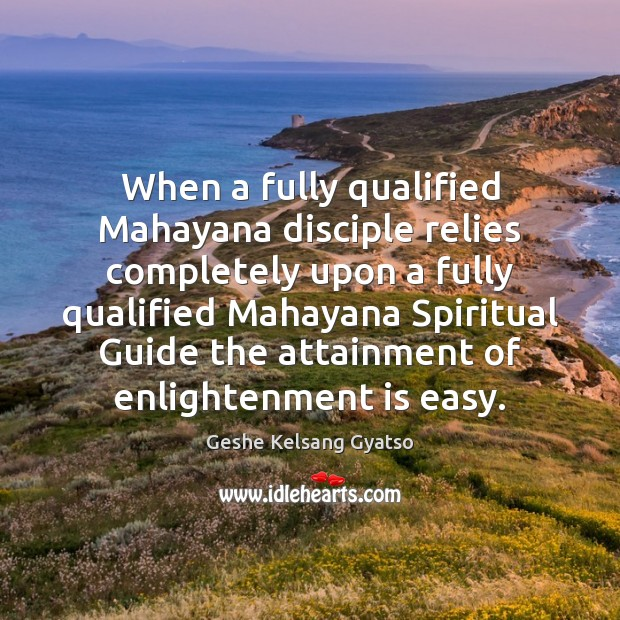 When a fully qualified Mahayana disciple relies completely upon a fully qualified Geshe Kelsang Gyatso Picture Quote