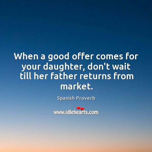 Image, When a good offer comes for your daughter, don't wait till her father returns from market.