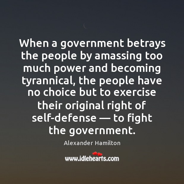 Image, When a government betrays the people by amassing too much power and