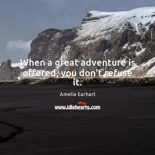 When a great adventure is offered, you don't refuse it. Image