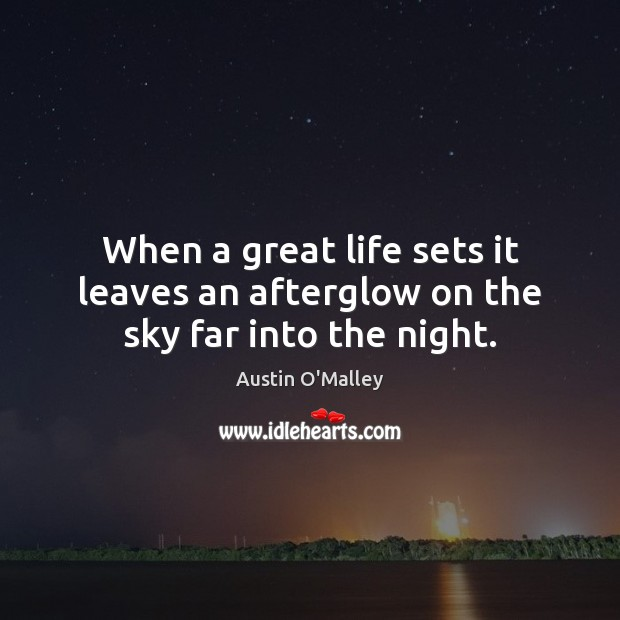 Image, When a great life sets it leaves an afterglow on the sky far into the night.