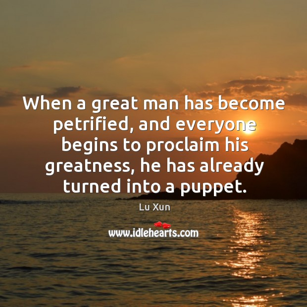 Image, When a great man has become petrified, and everyone begins to proclaim