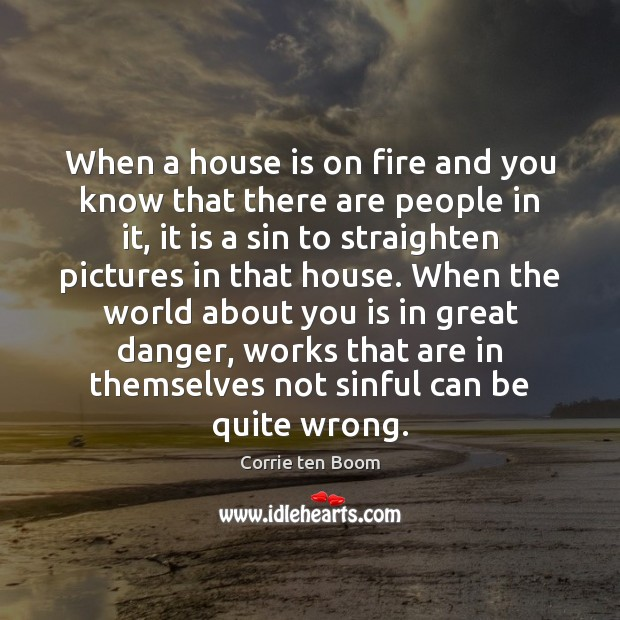 When a house is on fire and you know that there are Corrie ten Boom Picture Quote