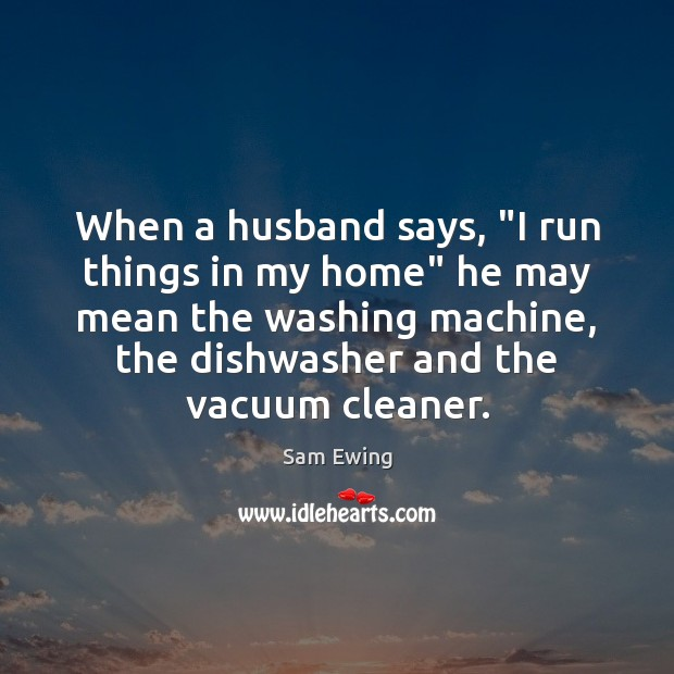 """When a husband says, """"I run things in my home"""" he may Image"""