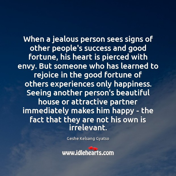 When a jealous person sees signs of other people's success and good Geshe Kelsang Gyatso Picture Quote
