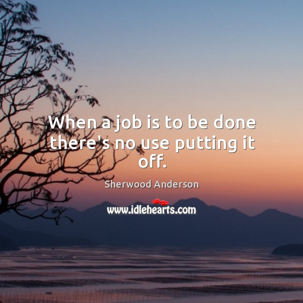 When a job is to be done there's no use putting it off. Image