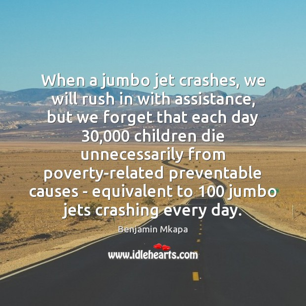 Image, When a jumbo jet crashes, we will rush in with assistance, but