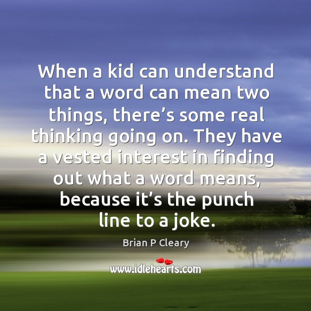 When a kid can understand that a word can mean two things, there's some real thinking going on. Image
