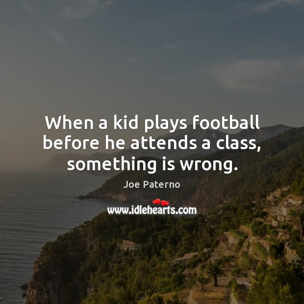 Image, When a kid plays football before he attends a class, something is wrong.