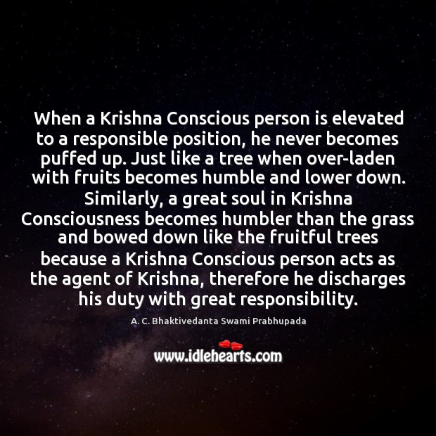 Image, When a Krishna Conscious person is elevated to a responsible position, he