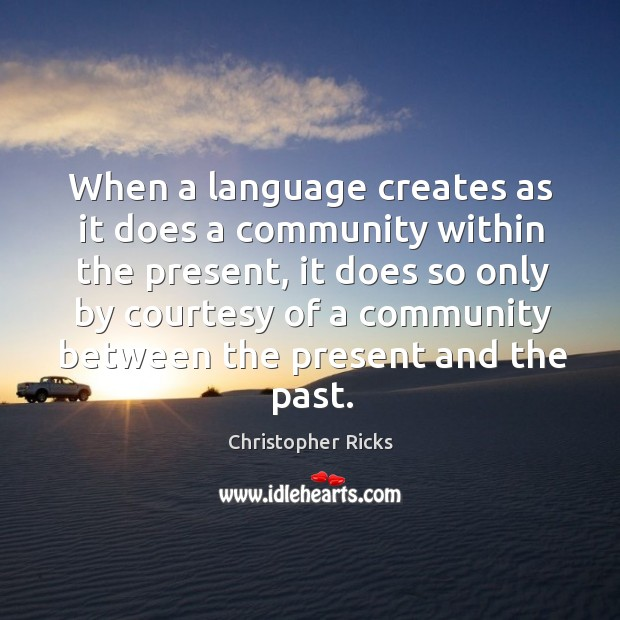 When a language creates as it does a community within the present, it does so only by courtesy of Image