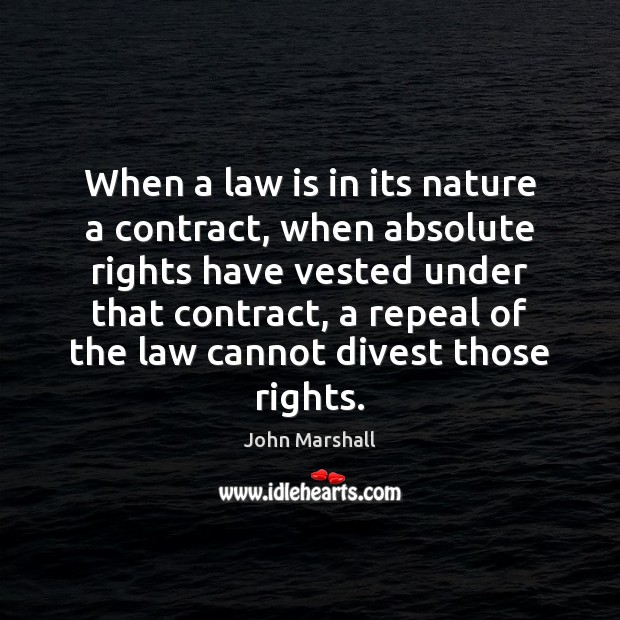 When a law is in its nature a contract, when absolute rights John Marshall Picture Quote