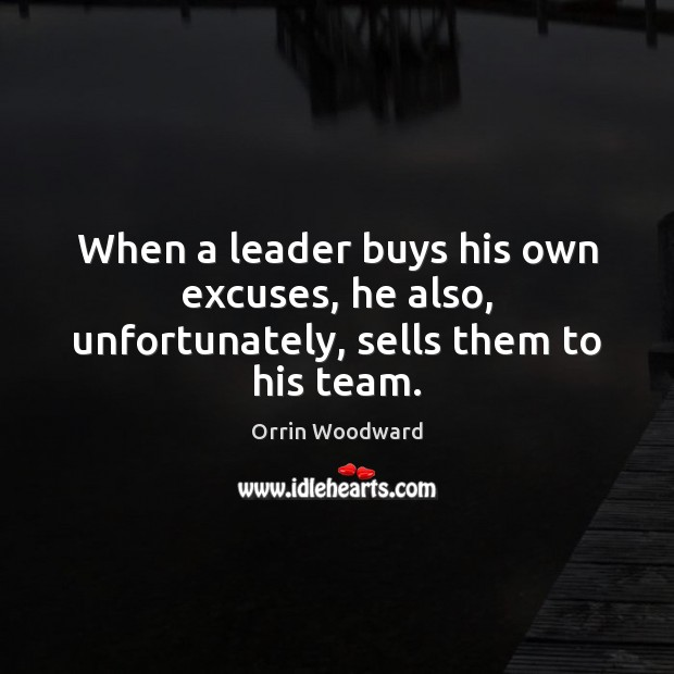 Image, When a leader buys his own excuses, he also, unfortunately, sells them to his team.