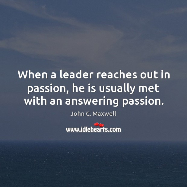When a leader reaches out in passion, he is usually met with an answering passion. Image