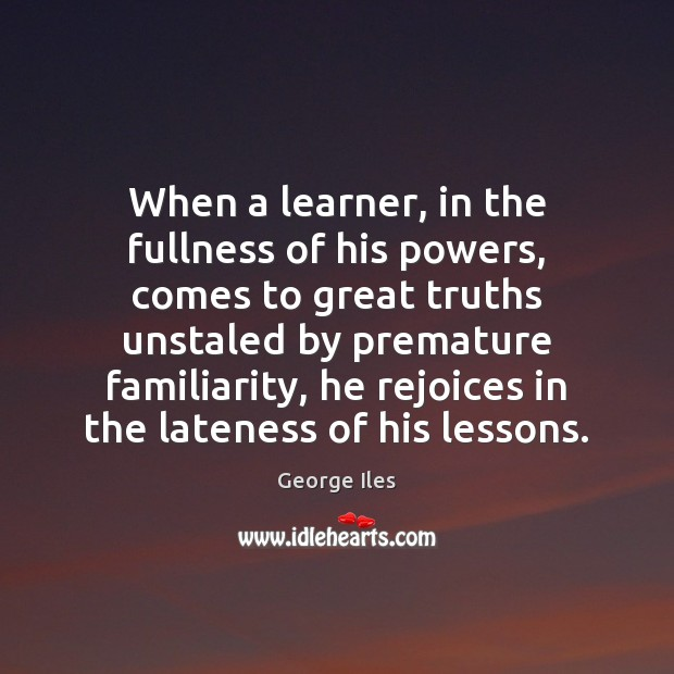When a learner, in the fullness of his powers, comes to great Image