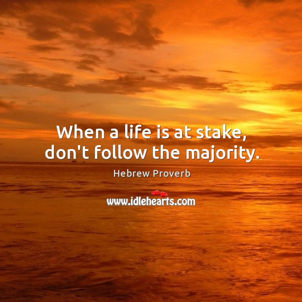 When a life is at stake, don't follow the majority. Image
