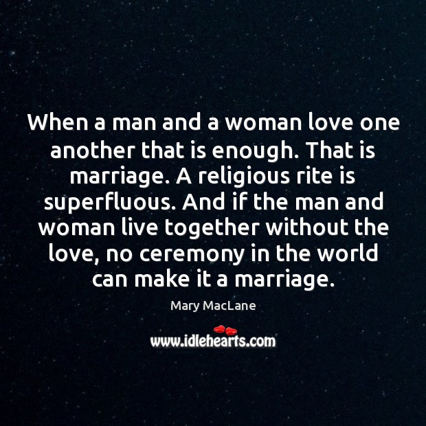 When a man and a woman love one another that is enough. Image