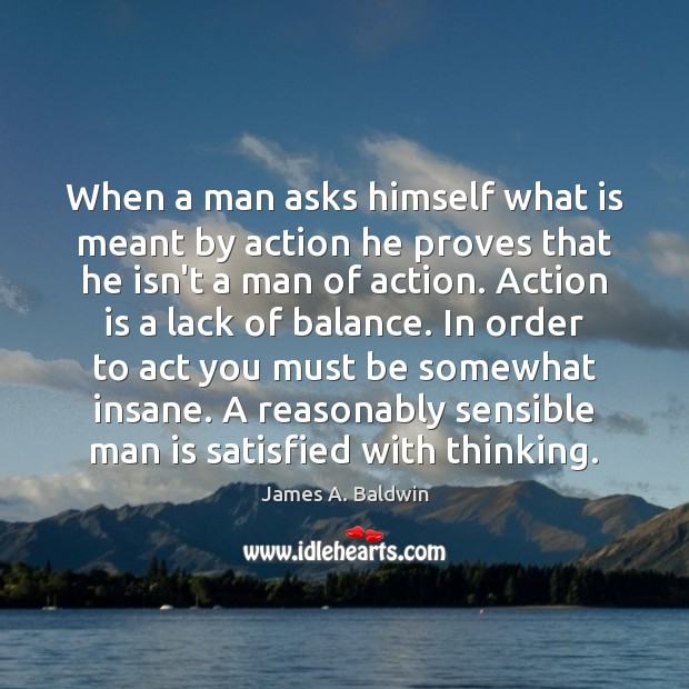 When a man asks himself what is meant by action he proves Image
