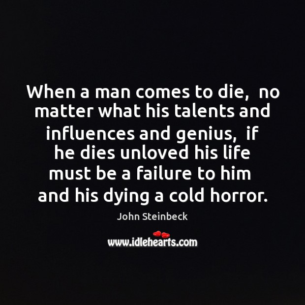 Image, When a man comes to die,  no matter what his talents and