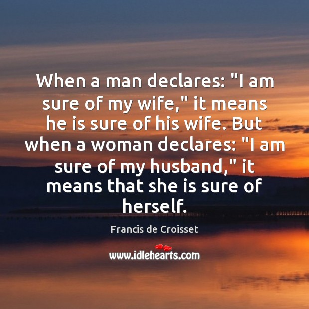 """Image, When a man declares: """"I am sure of my wife,"""" it means"""